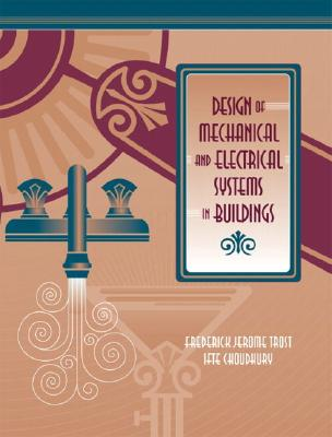 Design of Mechanical and Electrical Systems in Buildings By Trost, J./ Choudhury, Ifte