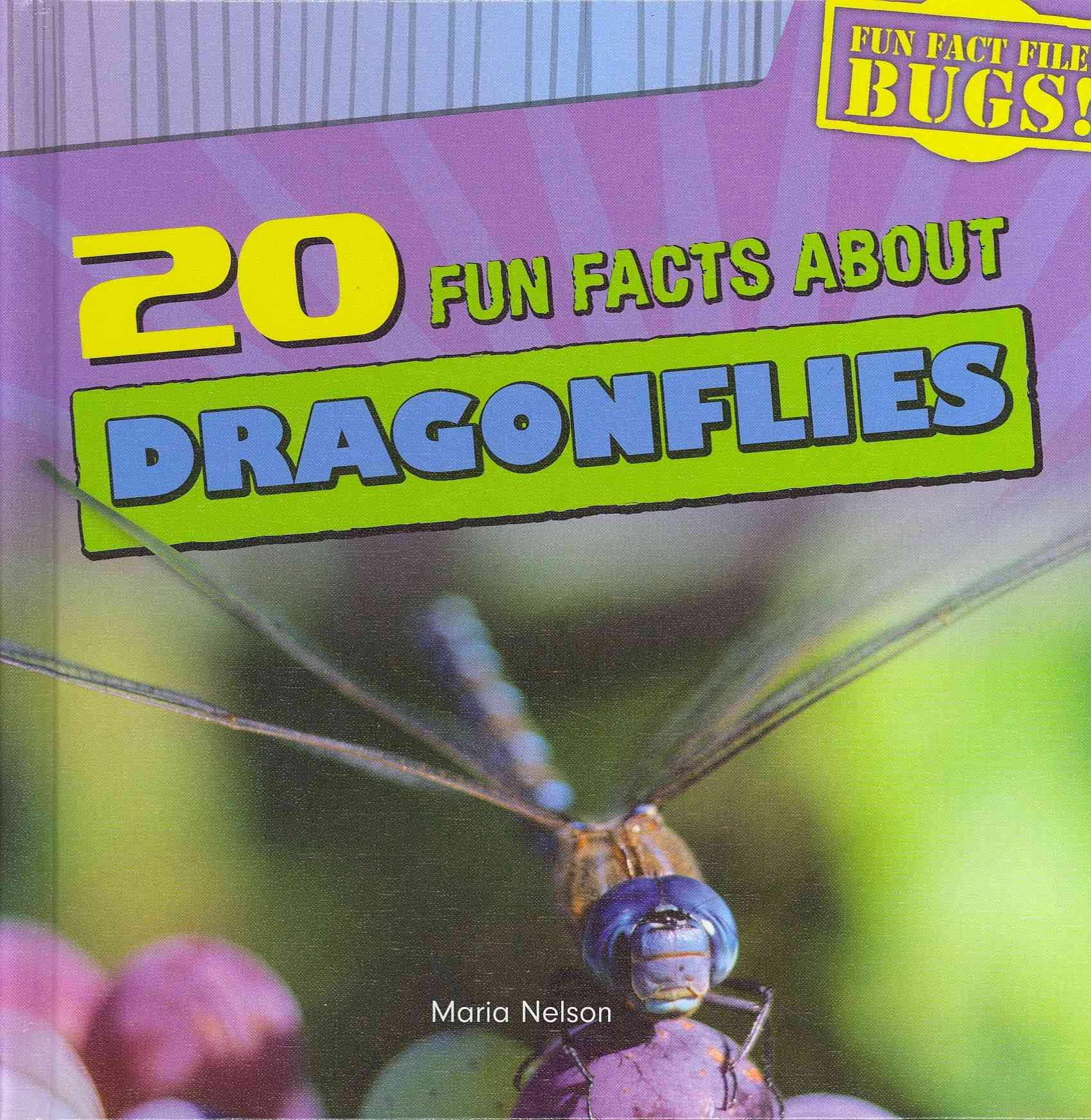 20 Fun Facts About Dragonflies By Nelson, Maria